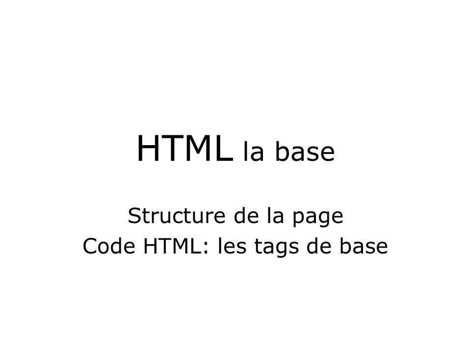 HTML la base Structure de la page Code HTML: les tags de base