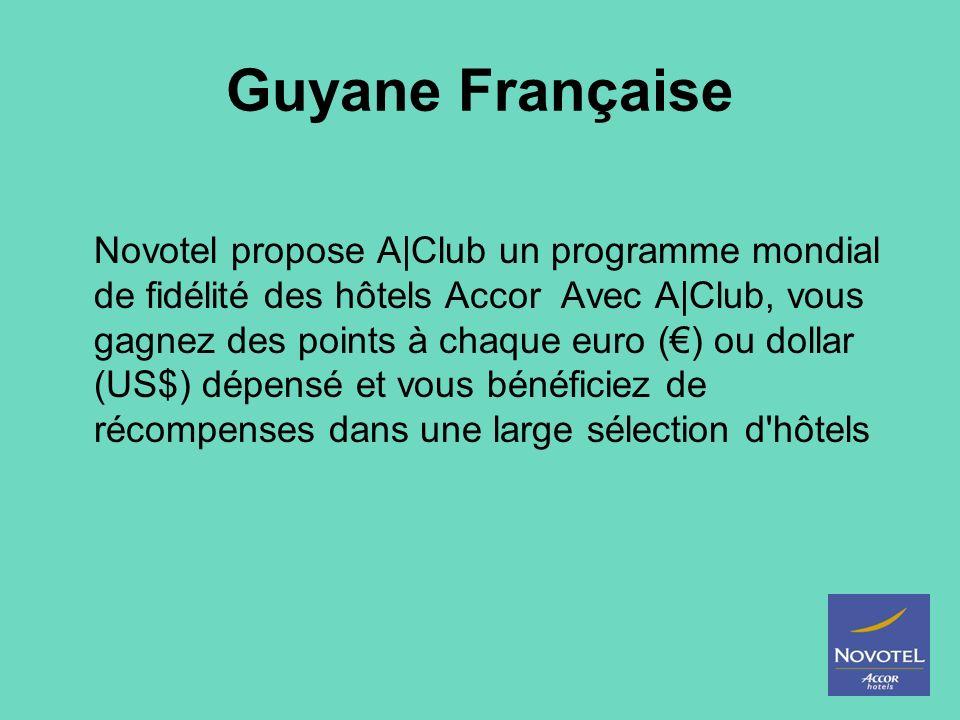 Guyane Française Novotel propose A|Club un programme mondial de fidélité des hôtels Accor Avec A|Club, vous gagnez des points à chaque euro () ou doll