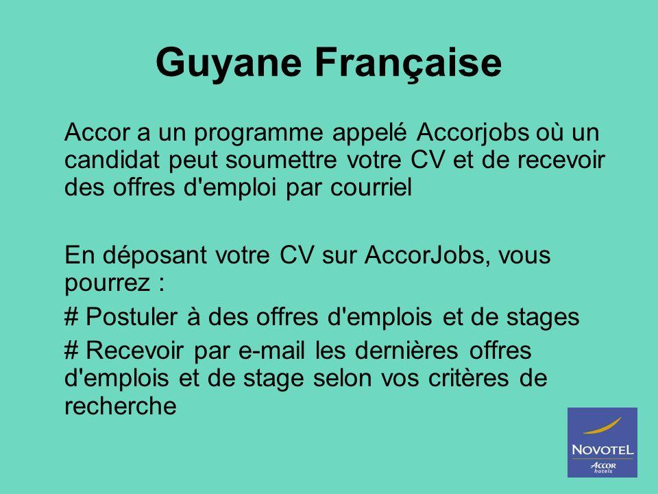 Guyane Française Accor a un programme appelé Accorjobs où un candidat peut soumettre votre CV et de recevoir des offres d'emploi par courriel En dépos