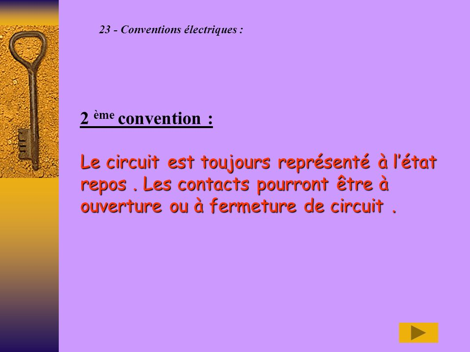 23 - Conventions électriques : 2 ème convention : Le circuit est toujours représenté à létat repos.