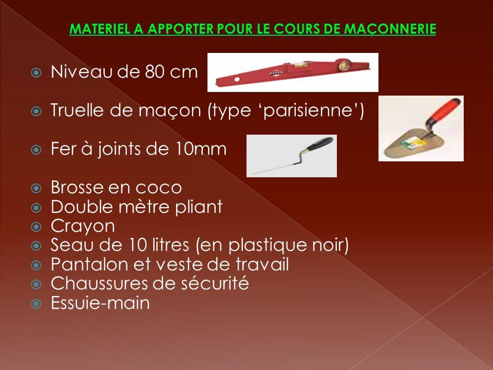 Niveau de 80 cm Truelle de maçon (type parisienne) Fer à joints de 10mm Brosse en coco Double mètre pliant Crayon Seau de 10 litres (en plastique noir
