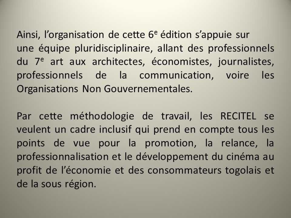 Les RECITEL se veulent un cadre déchanges et de partage entre différents acteurs du développement socio- économique, culturel et touristique du Togo.