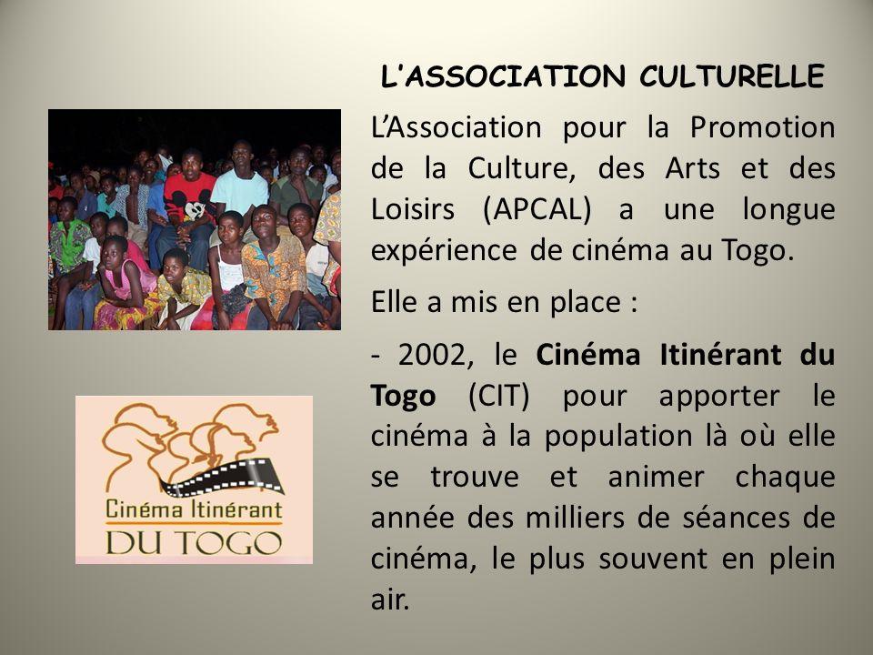 LASSOCIATION CULTURELLE LAssociation pour la Promotion de la Culture, des Arts et des Loisirs (APCAL) a une longue expérience de cinéma au Togo.