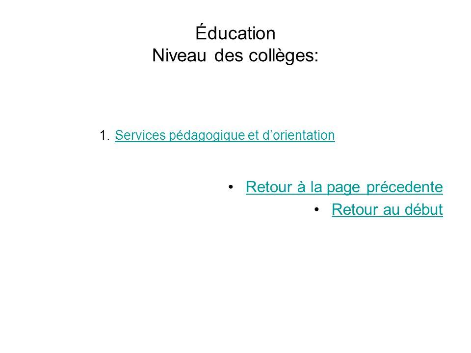 Éducation Niveau des collèges: 1.Services pédagogique et dorientationServices pédagogique et dorientation Retour à la page précedente Retour au début