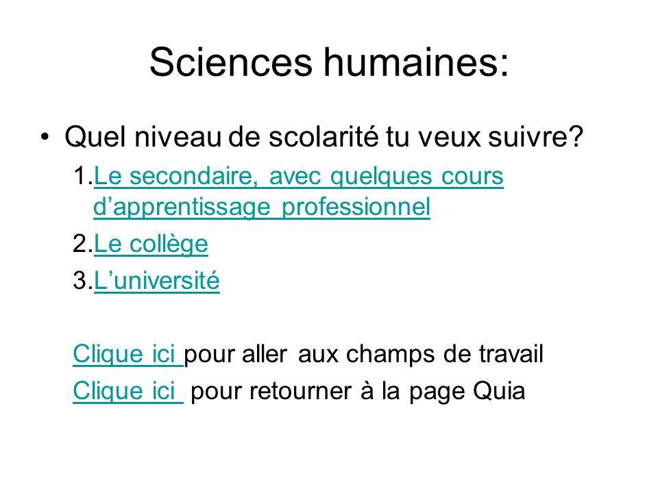 Sciences humaines: Quel niveau de scolarité tu veux suivre? 1.Le secondaire, avec quelques cours dapprentissage professionnelLe secondaire, avec quelq