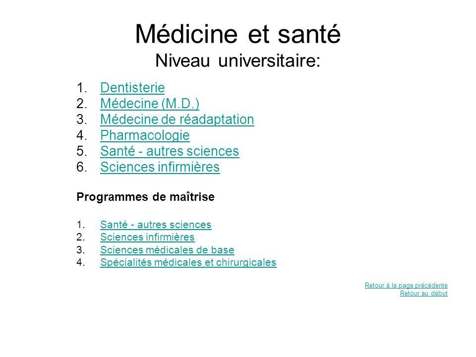 Médicine et santé Niveau universitaire: 1.DentisterieDentisterie 2.Médecine (M.D.)Médecine (M.D.) 3.Médecine de réadaptationMédecine de réadaptation 4