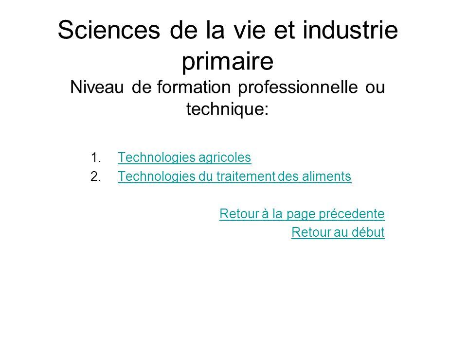 Sciences de la vie et industrie primaire Niveau de formation professionnelle ou technique: 1.Technologies agricolesTechnologies agricoles 2.Technologi
