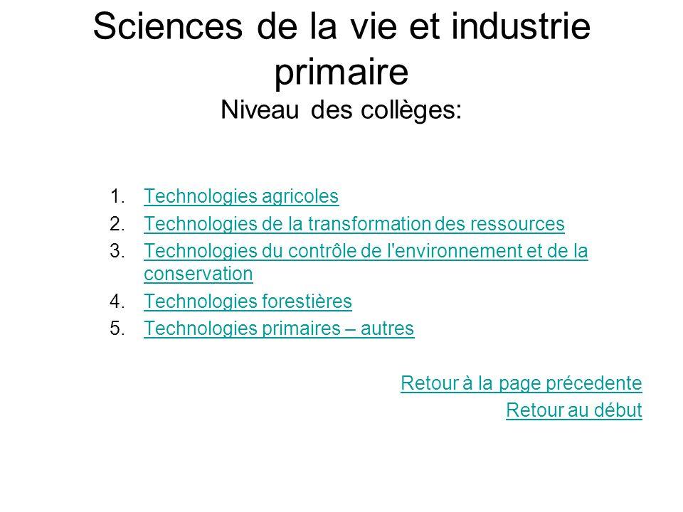 Sciences de la vie et industrie primaire Niveau des collèges: 1.Technologies agricolesTechnologies agricoles 2.Technologies de la transformation des r