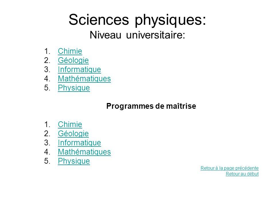 Sciences physiques: Niveau universitaire: 1.ChimieChimie 2.GéologieGéologie 3.InformatiqueInformatique 4.MathématiquesMathématiques 5.PhysiquePhysique