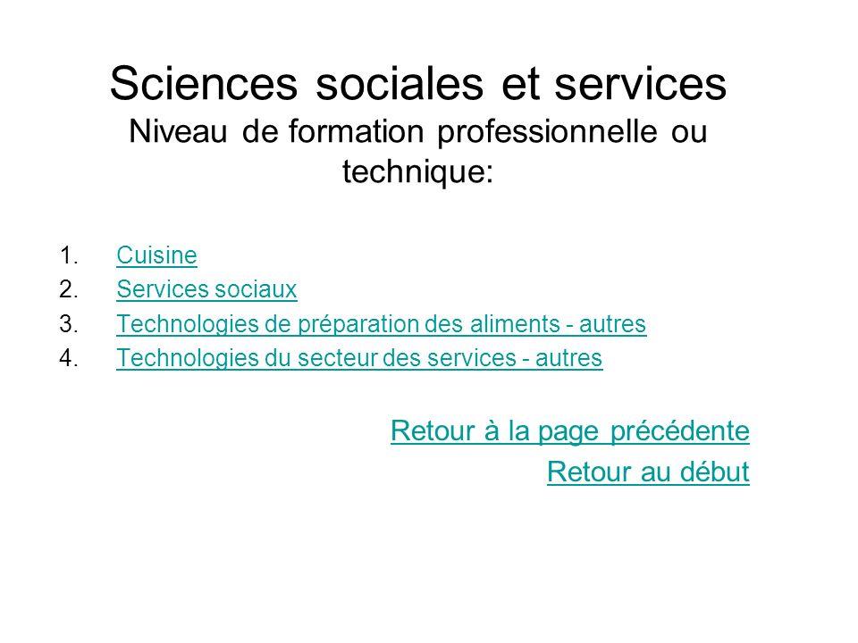 Sciences sociales et services Niveau de formation professionnelle ou technique: 1.CuisineCuisine 2.Services sociauxServices sociaux 3.Technologies de