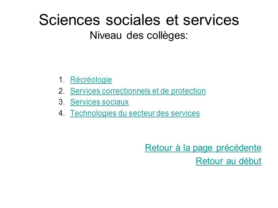 Sciences sociales et services Niveau des collèges: 1.RécréologieRécréologie 2.Services correctionnels et de protectionServices correctionnels et de pr