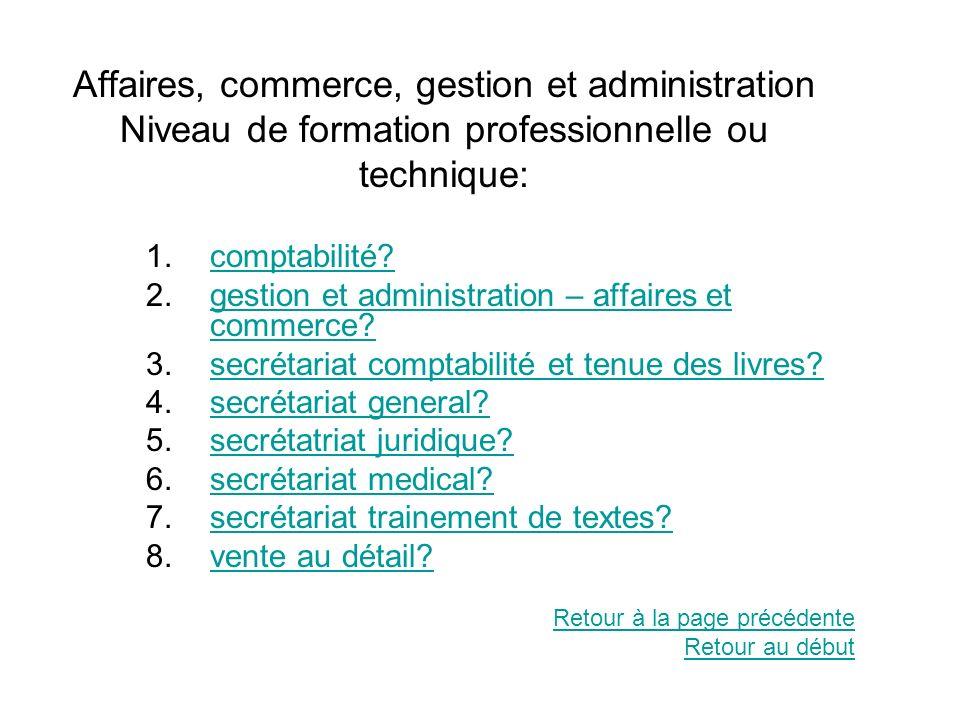 Affaires, commerce, gestion et administration Niveau de formation professionnelle ou technique: 1.comptabilité?comptabilité? 2.gestion et administrati