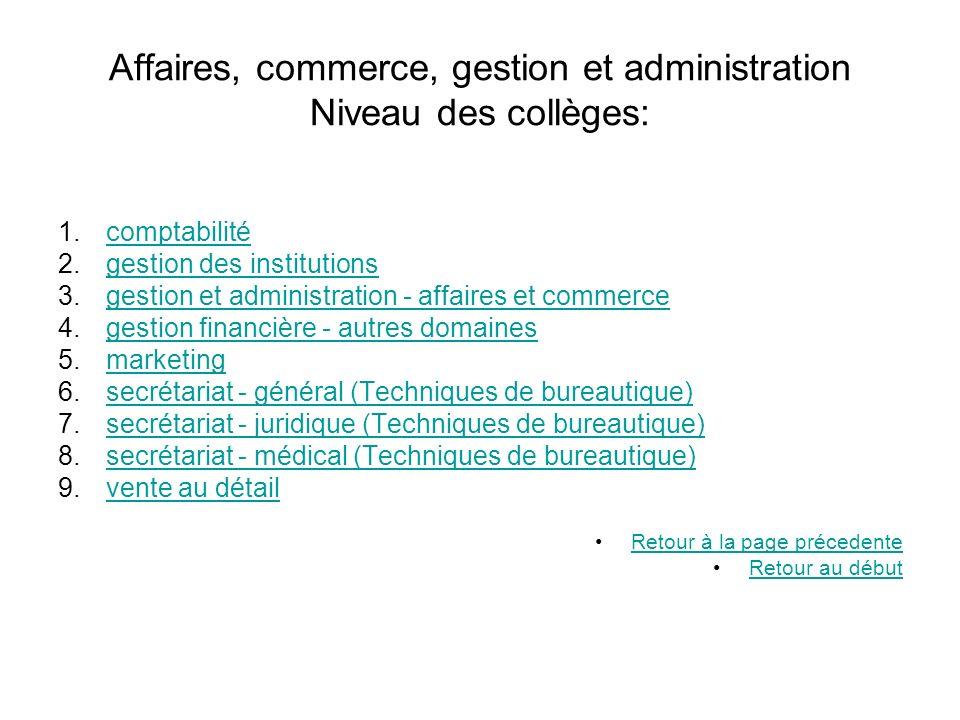 Affaires, commerce, gestion et administration Niveau des collèges: 1.comptabilitécomptabilité 2.gestion des institutionsgestion des institutions 3.ges