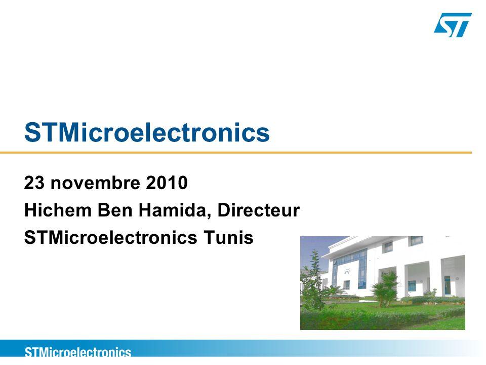 STMicroelectronics 23 novembre 2010 Hichem Ben Hamida, Directeur STMicroelectronics Tunis