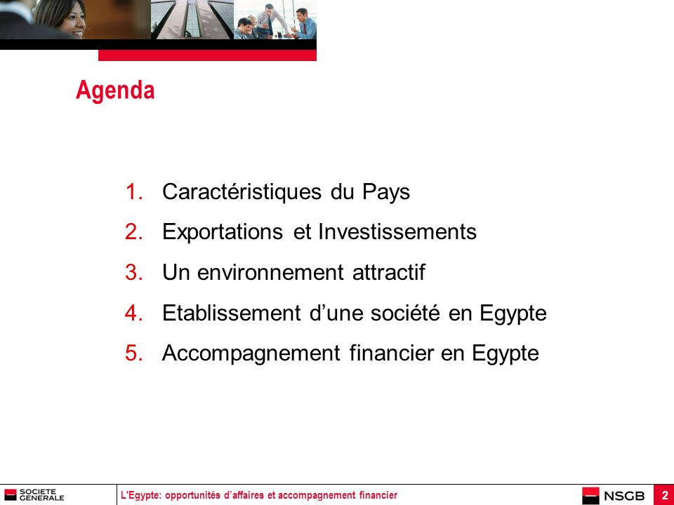 L'Egypte: opportunités daffaires et accompagnement financier 2 Agenda 1.Caractéristiques du Pays 2.Exportations et Investissements 3.Un environnement