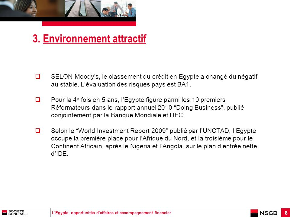 L'Egypte: opportunités daffaires et accompagnement financier 8 3. Environnement attractif SELON Moody's, le classement du crédit en Egypte a changé du