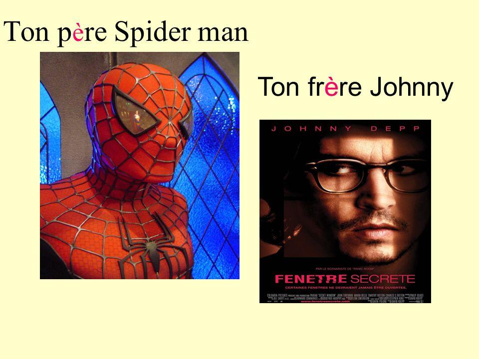 Ton p è re Spider man Ton frère Johnny