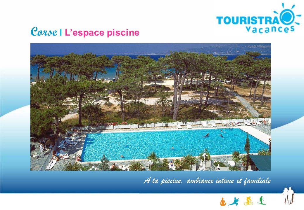 Corse I Lespace piscine A la piscine, ambiance intime et familiale