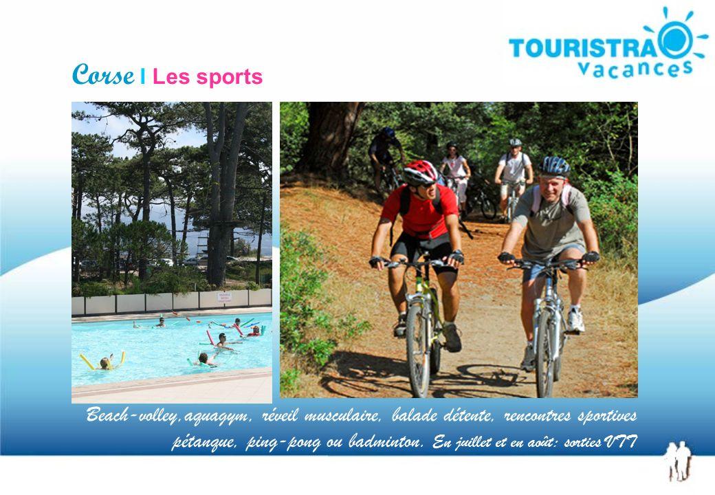 Corse I Les sports Beach-volley,aquagym, réveil musculaire, balade détente, rencontres sportives pétanque, ping-pong ou badminton. En juillet et en ao