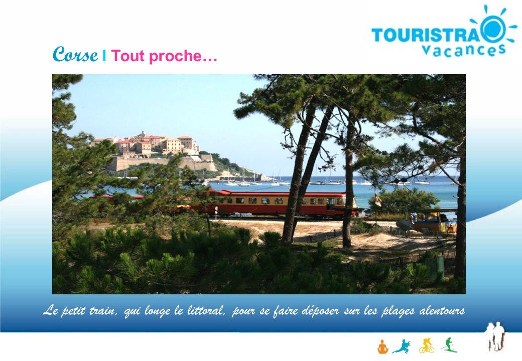 Corse I Tout proche… Le petit train, qui longe le littoral, pour se faire déposer sur les plages alentours