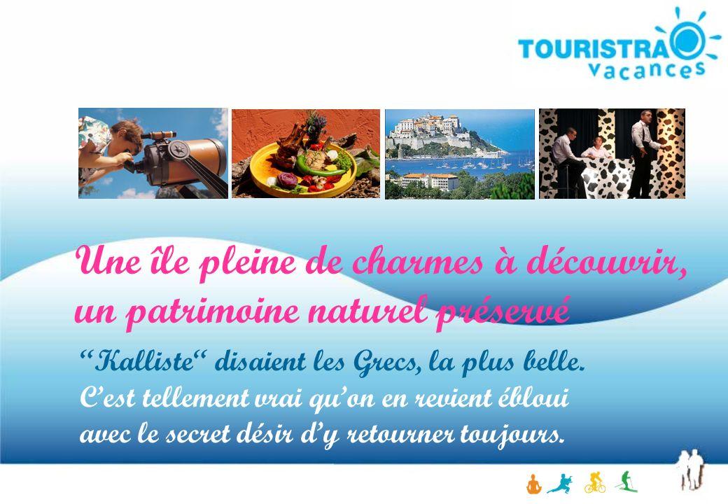 Une île pleine de charmes à découvrir, un patrimoine naturel préservé Kalliste disaient les Grecs, la plus belle. C est tellement vrai qu on en revien