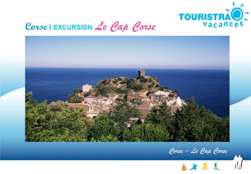 Corse – Le Cap Corse Corse I EXCURSION Le Cap Corse