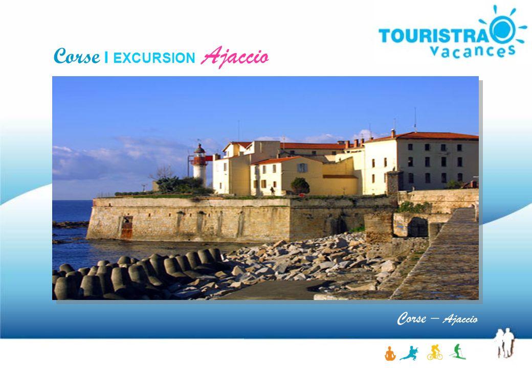 Corse – Ajaccio Corse I EXCURSION Ajaccio