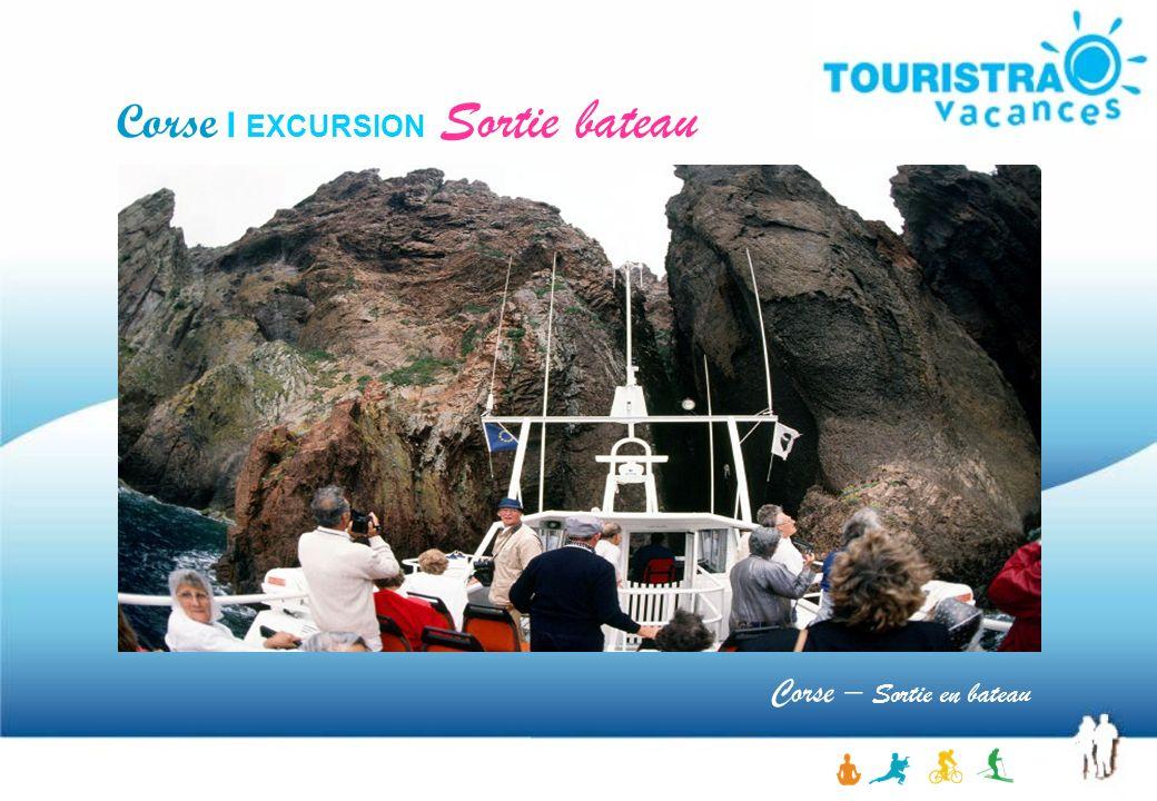 Corse – Sortie en bateau Corse I EXCURSION Sortie bateau