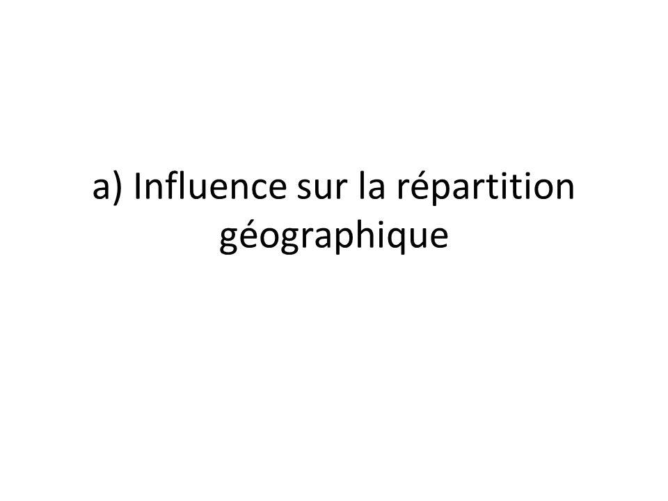 a) Influence sur la répartition géographique