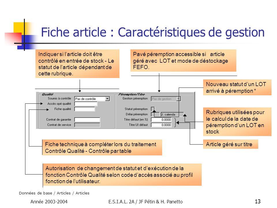 Année 2003-2004E.S.I.A.L. 2A / JF Pétin & H. Panetto 13 Fiche article : Caractéristiques de gestion Indiquer si larticle doit être contrôlé en entrée