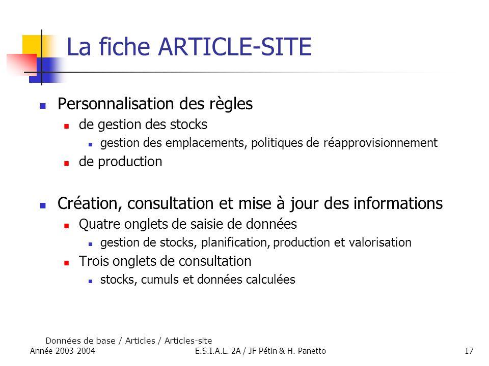 Année 2003-2004E.S.I.A.L. 2A / JF Pétin & H. Panetto17 La fiche ARTICLE-SITE Personnalisation des règles de gestion des stocks gestion des emplacement