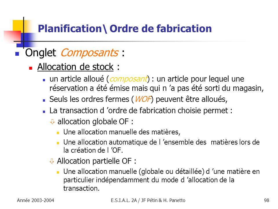 Année 2003-2004E.S.I.A.L. 2A / JF Pétin & H. Panetto98 Planification\ Ordre de fabrication Onglet Composants : Allocation de stock : un article alloué