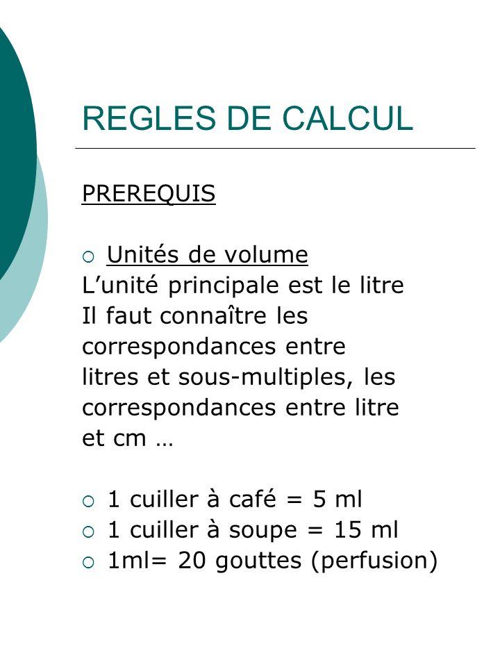 REGLES DE CALCUL PREREQUIS Unités de volume Lunité principale est le litre Il faut connaître les correspondances entre litres et sous-multiples, les c