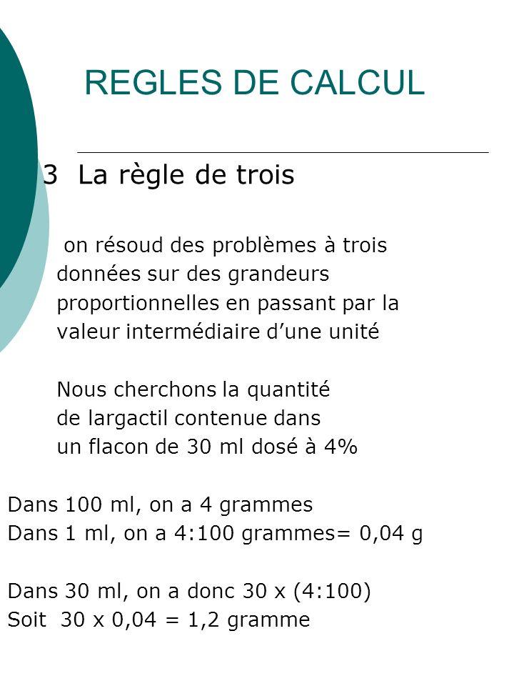 REGLES DE CALCUL 3 La règle de trois on résoud des problèmes à trois données sur des grandeurs proportionnelles en passant par la valeur intermédiaire