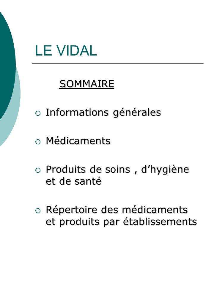LE VIDAL SOMMAIRE Informations générales Informations générales Médicaments Médicaments Produits de soins, dhygiène et de santé Produits de soins, dhy