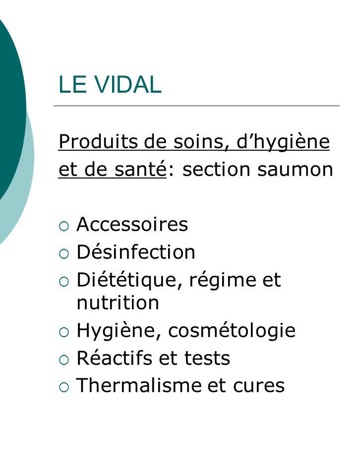LE VIDAL Produits de soins, dhygiène et de santé: section saumon Accessoires Désinfection Diététique, régime et nutrition Hygiène, cosmétologie Réacti
