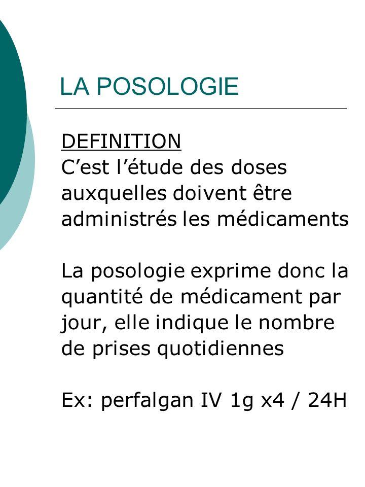LA POSOLOGIE DEFINITION Cest létude des doses auxquelles doivent être administrés les médicaments La posologie exprime donc la quantité de médicament