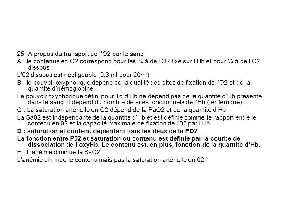25- A propos du transport de lO2 par le sang : A : le contenue en O2 correspond pour les ¾ à de lO2 fixé sur lHb et pour ¼ à de lO2 dissous L02 dissou