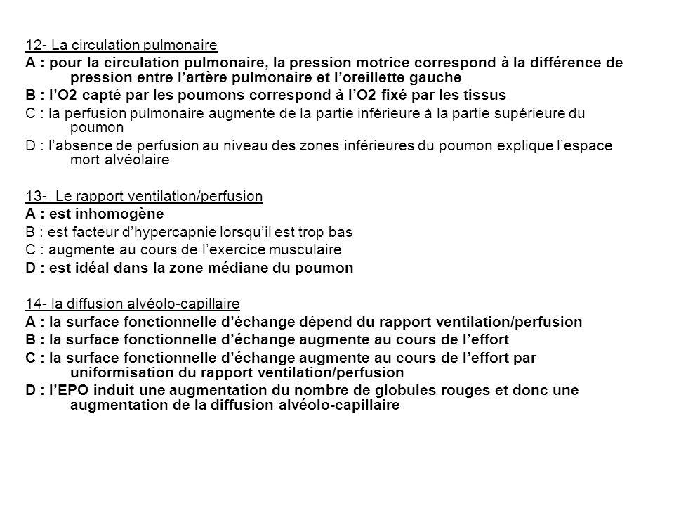 12- La circulation pulmonaire A : pour la circulation pulmonaire, la pression motrice correspond à la différence de pression entre lartère pulmonaire