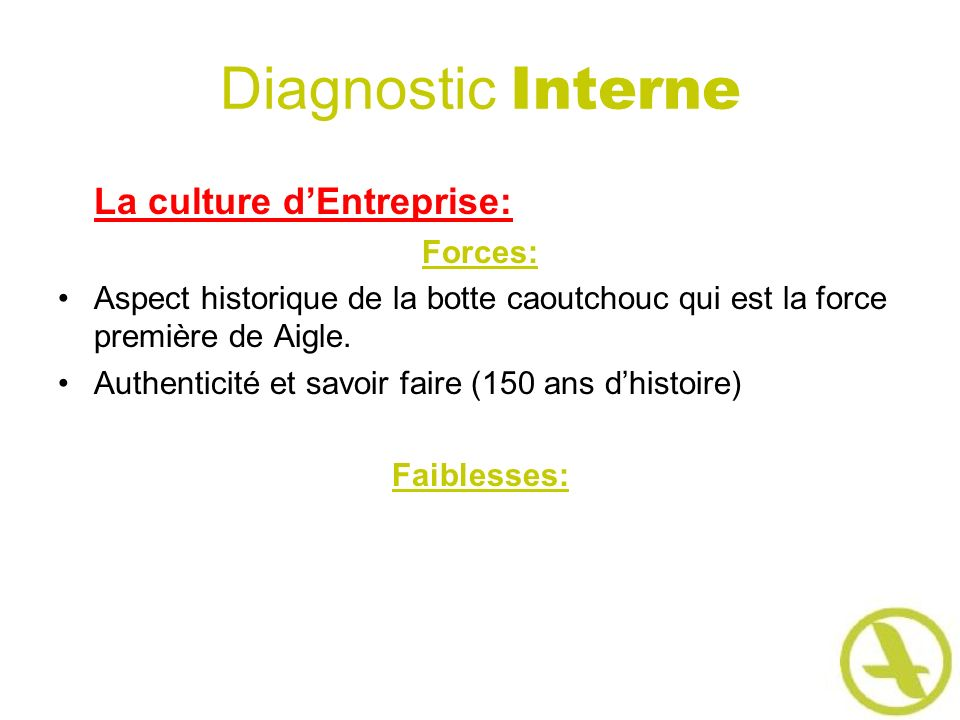 Diagnostic Interne La culture dEntreprise: Forces: Aspect historique de la botte caoutchouc qui est la force première de Aigle. Authenticité et savoir