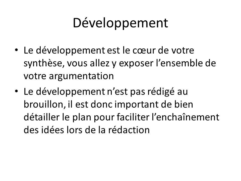 Développement Le développement est le cœur de votre synthèse, vous allez y exposer lensemble de votre argumentation Le développement nest pas rédigé a