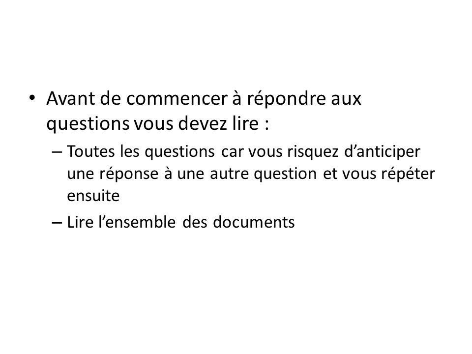 Avant de commencer à répondre aux questions vous devez lire : – Toutes les questions car vous risquez danticiper une réponse à une autre question et v