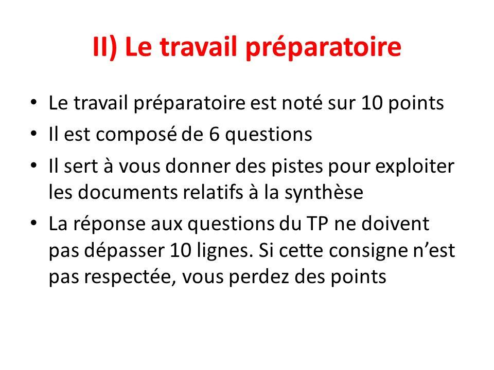 II) Le travail préparatoire Le travail préparatoire est noté sur 10 points Il est composé de 6 questions Il sert à vous donner des pistes pour exploit