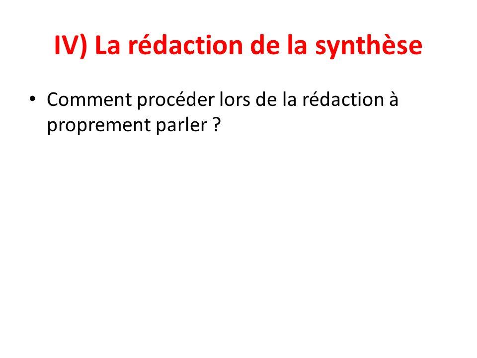 IV) La rédaction de la synthèse Comment procéder lors de la rédaction à proprement parler ?