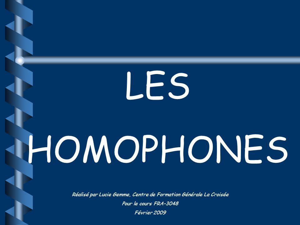 LES HOMOPHONES Réalisé par Lucie Gemme, Centre de Formation Générale La Croisée Pour le cours FRA-3048 Février 2009