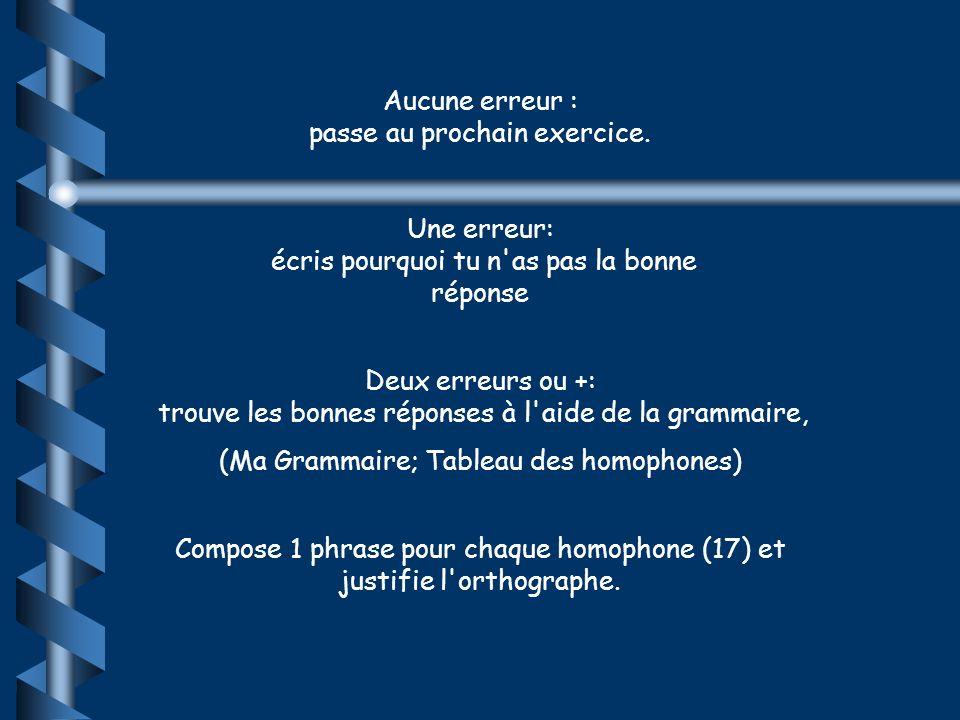 Test diagnostic Homophones (2) trouve la bonne réponse : ou/où, donc/dont, peu/peux/peut, mes/mais/mets/met, leur/leurs 1.J irai à Paris ou/où à Rome.
