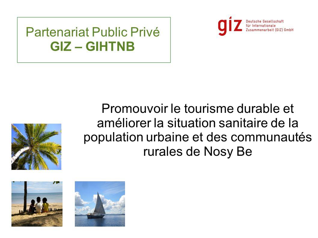 PARTENAIRE Groupement Interprofessionnel du Tourisme et de l Hôtellerie de Nosy Be (GIHTNB) -Association créée en 1998 -Regroupe une cinquantaine d hôtels internationaux -Représente plus de 3500 employés du tourisme et de l hôtellerie