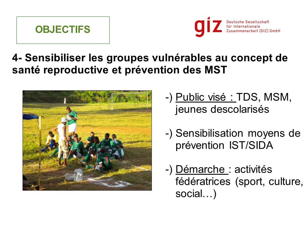 -) Public visé : TDS, MSM, jeunes descolarisés -) Sensibilisation moyens de prévention IST/SIDA -) Démarche : activités fédératrices (sport, culture,