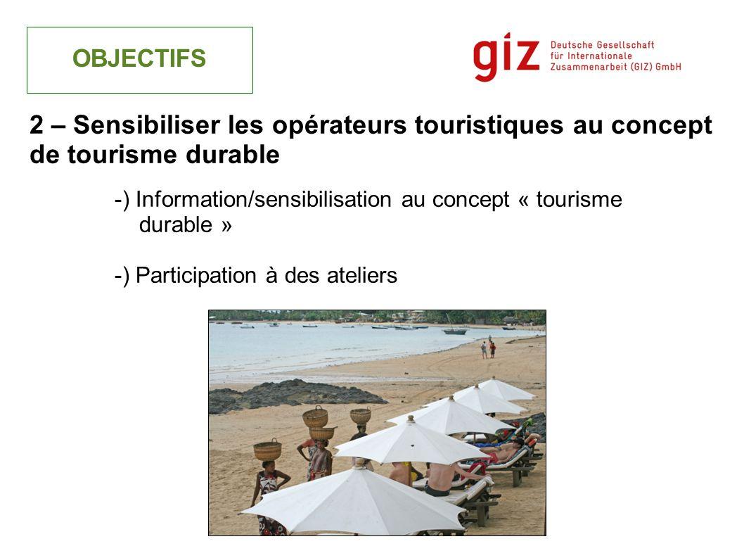 -) Information/sensibilisation au concept « tourisme durable » -) Participation à des ateliers OBJECTIFS 2 – Sensibiliser les opérateurs touristiques