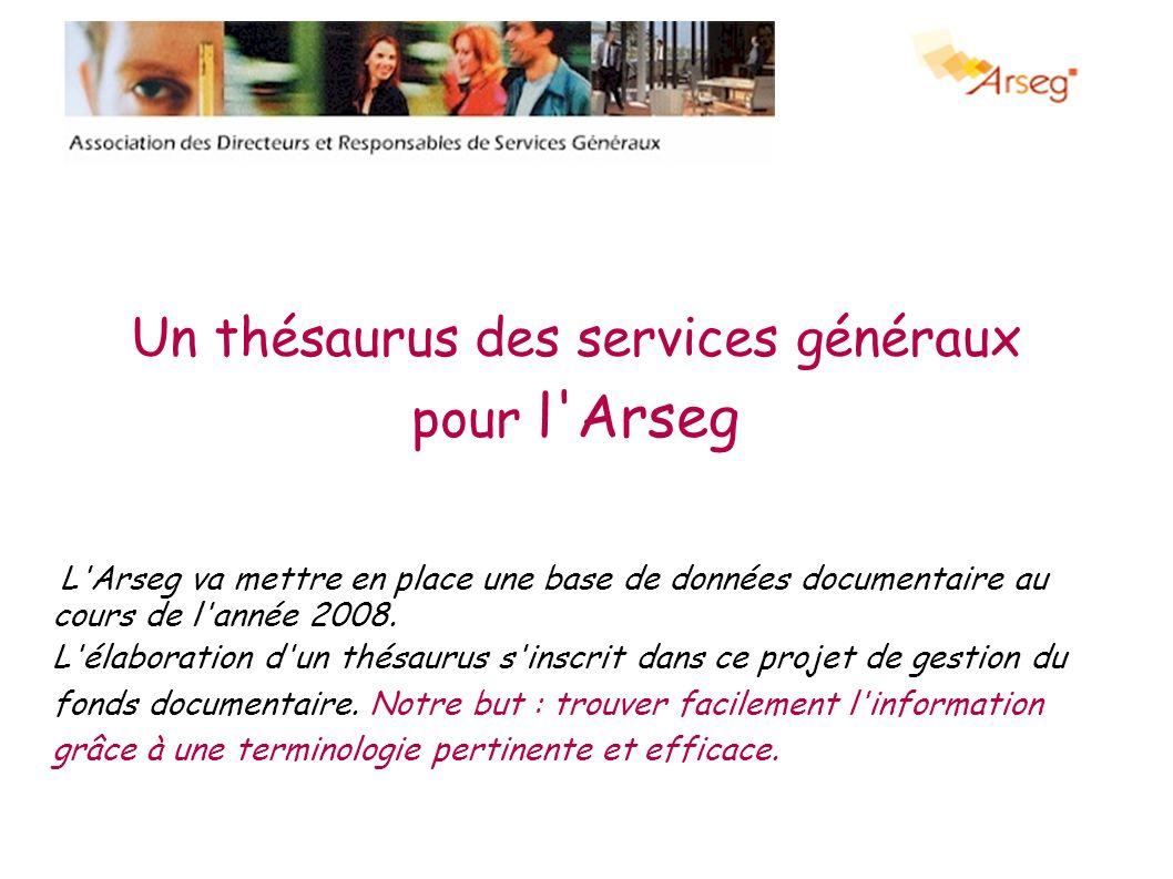 Un thésaurus des services généraux pour l'Arseg L'Arseg va mettre en place une base de données documentaire au cours de l'année 2008. L'élaboration d'